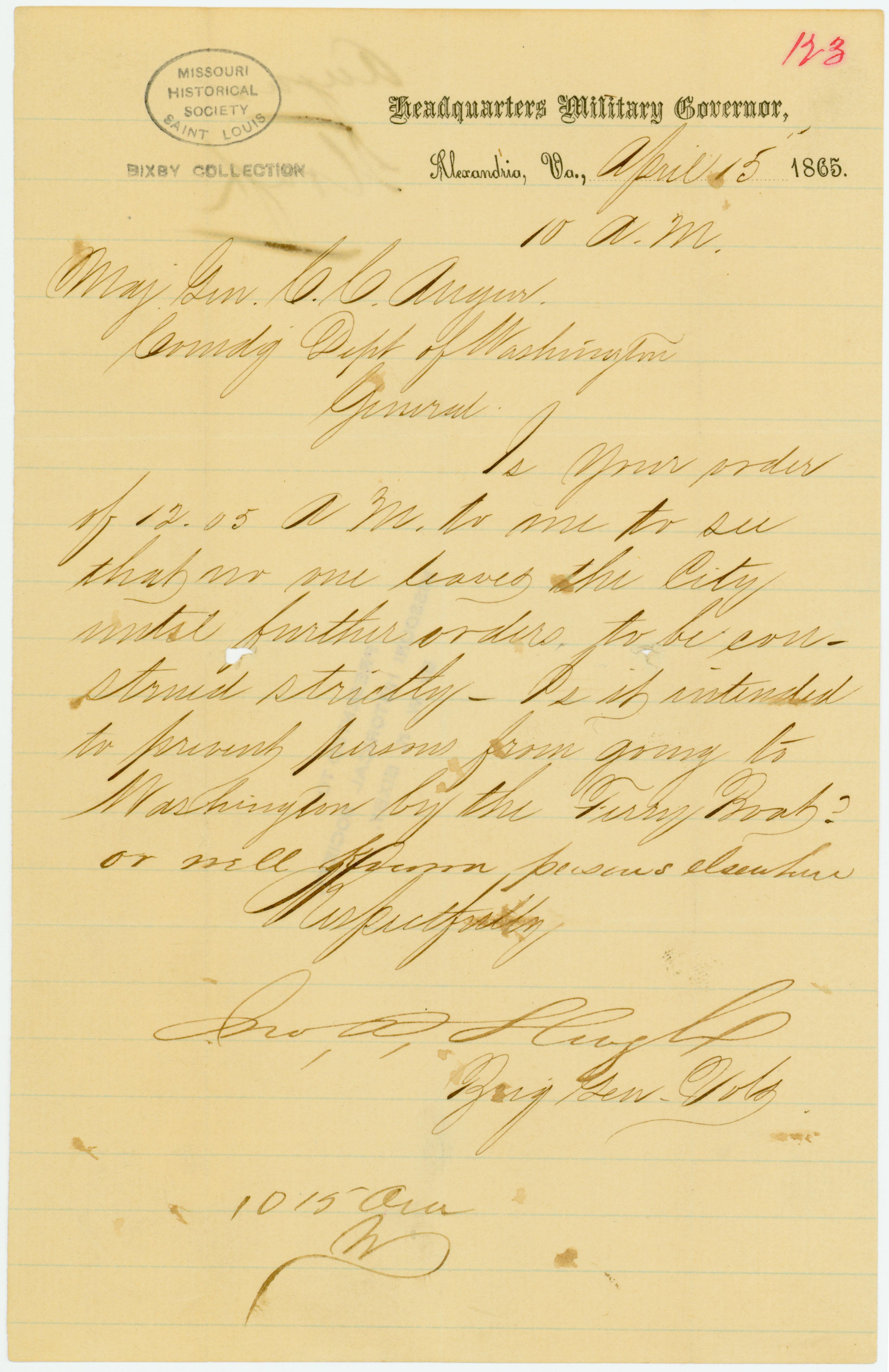 Contemporary copy of telegram of Jno. P. Slough [John P. Slough], Headquarters Military Governor, Alexandria, Va., to Maj. Genl. C. C. Augur, Comdg. Dept. of Washington, April 15, 1865
