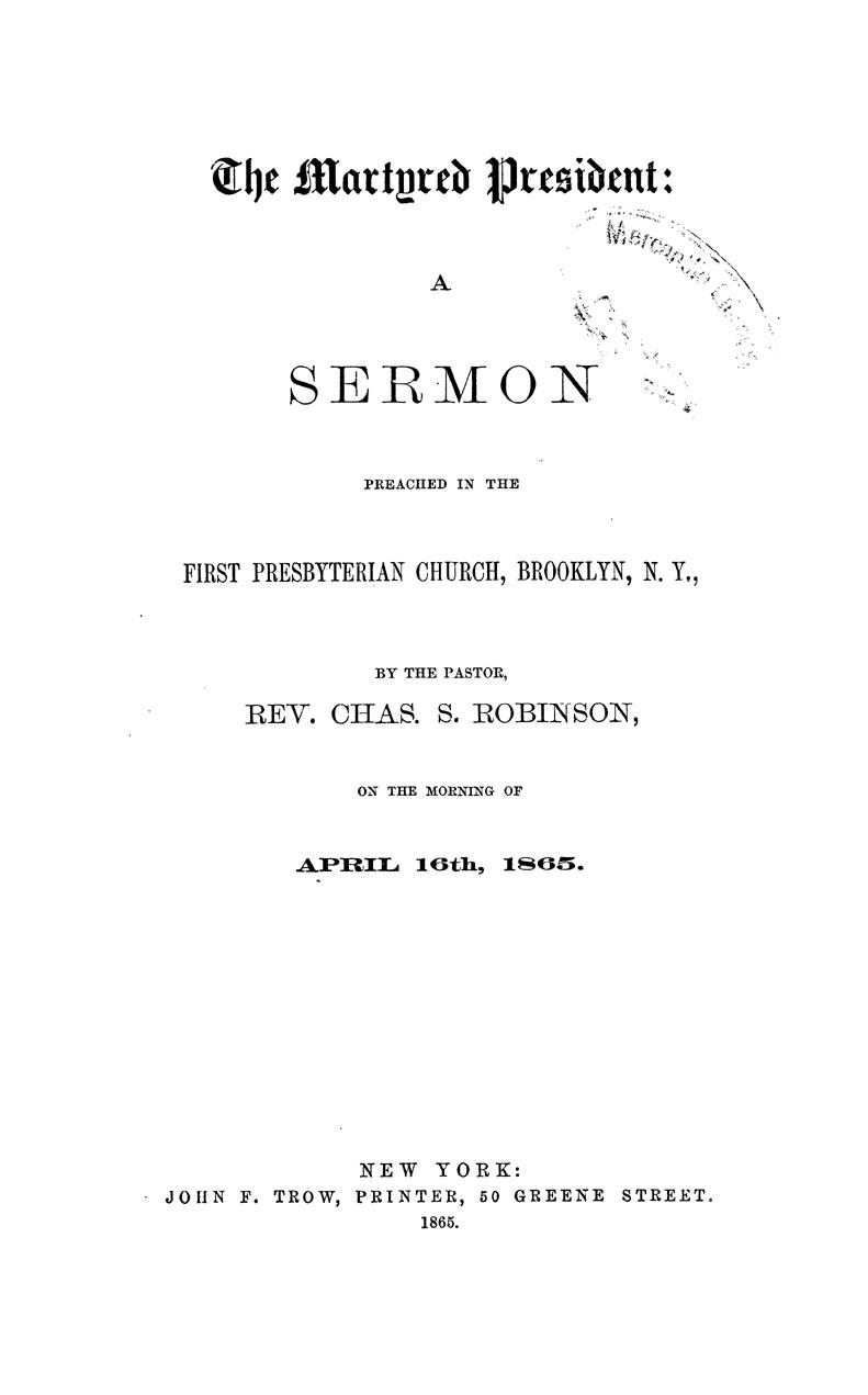 The Martyred President: A Sermon Preached in the First Presbyterian Church, Brooklyn, N. Y.