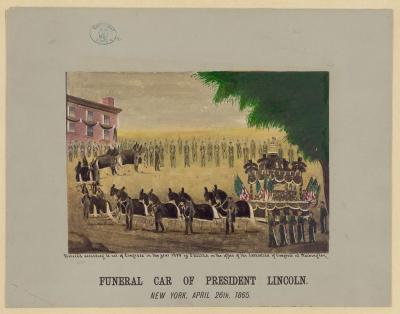 Funeral car of President Lincoln New York, April 26th, 1865