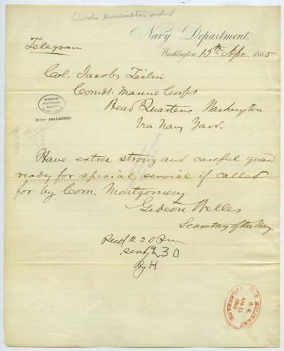 Telegram of Gideon Welles, Navy Department, Washington, to Col. Jacob Teilan, Comdr. Marine Corps, Head Quarters, Washington via Navy Yard, April 15, 1865